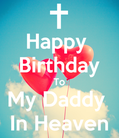 Poster: Happy  Birthday To My Daddy  In Heaven
