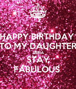 Poster: HAPPY BIRTHDAY  TO MY DAUGHTER JIBRIA STAY FABULOUS