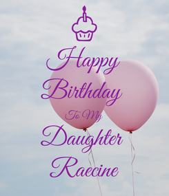 Poster: Happy Birthday  To My Daughter  Raecine