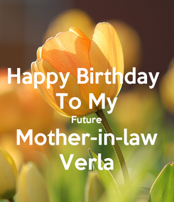 Poster: Happy Birthday  To My Future Mother-in-law Verla