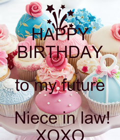 Poster: HAPPY BIRTHDAY to my future  Niece in law! XOXO
