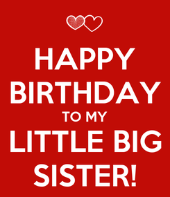 Poster: HAPPY BIRTHDAY TO MY LITTLE BIG SISTER!