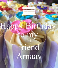 Poster: Happy Birthday  to my  little friend Arnaav