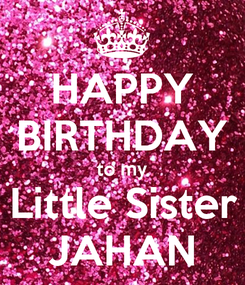 Poster: HAPPY BIRTHDAY to my Little Sister JAHAN