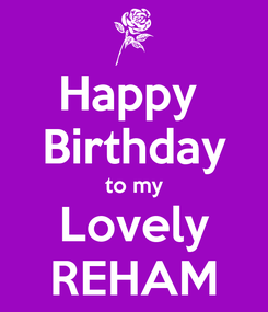 Poster: Happy  Birthday to my Lovely REHAM