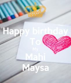 Poster: Happy birthday To My Mahi Maysa