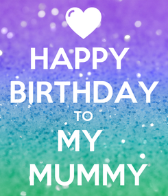 Poster: HAPPY  BIRTHDAY TO MY   MUMMY