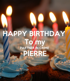 Poster: HAPPY BIRTHDAY  To my PARTNER IN CRIME PIERRE