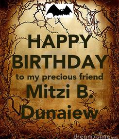 Poster: HAPPY BIRTHDAY to my precious friend Mitzi B. Dunaiew