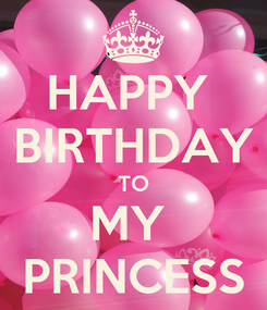 Poster: HAPPY  BIRTHDAY TO MY  PRINCESS