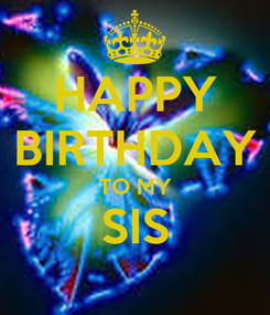 Poster: HAPPY BIRTHDAY TO MY SIS