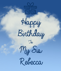 Poster: Happy Birthday To My Sis Rebecca