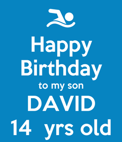 Poster: Happy Birthday to my son DAVID 14  yrs old