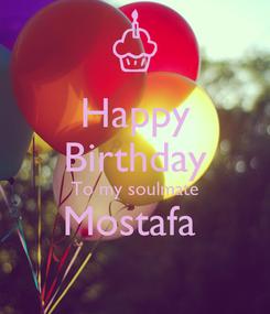 Poster: Happy Birthday To my soulmate Mostafa