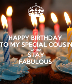 Poster: HAPPY BIRTHDAY  TO MY SPECIAL COUSIN JAHIRA STAY FABULOUS