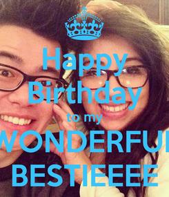 Poster: Happy Birthday to my WONDERFUL BESTIEEEE