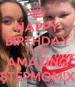 Poster: HAPPY BIRTHDAY TO OUR AMAZING STEPMOM!X