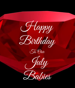 Poster: Happy Birthday To Our July Babies
