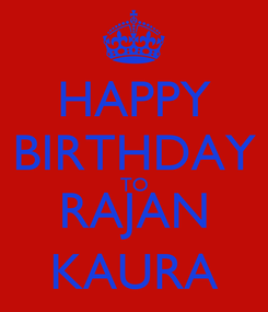 Poster: HAPPY BIRTHDAY TO RAJAN KAURA