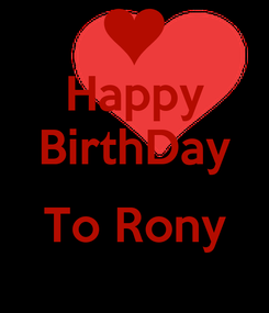 Poster: Happy BirthDay  To Rony