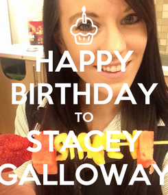 Poster: HAPPY BIRTHDAY TO STACEY GALLOWAY