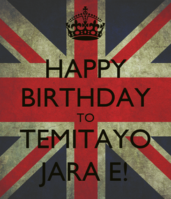 Poster: HAPPY BIRTHDAY TO TEMITAYO JARA E!