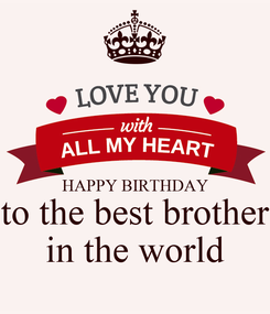 Poster:   HAPPY BIRTHDAY to the best brother in the world
