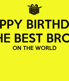 Poster: HAPPY BIRTHDAY TO THE BEST BROTHER ON THE WORLD