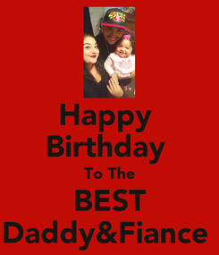 Poster: Happy  Birthday  To The BEST Daddy&Fiance