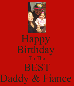 Poster: Happy  Birthday  To The BEST Daddy & Fiance