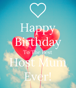 Poster: Happy Birthday To The Best Host Mum Ever!
