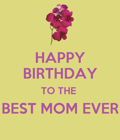 Poster: HAPPY BIRTHDAY TO THE  BEST MOM EVER