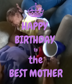 Poster: HAPPY  BIRTHDAY  to the BEST MOTHER