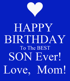 Poster: HAPPY  BIRTHDAY To The BEST SON Ever! Love,  Mom!