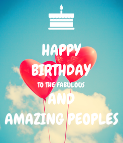 Poster: HAPPY BIRTHDAY TO THE FABULOUS AND AMAZING PEOPLES