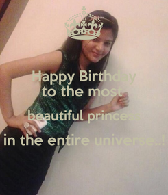 Poster: Happy Birthday to the most  beautiful princess in the entire universe..!
