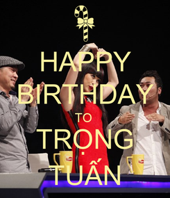 Poster: HAPPY BIRTHDAY TO  TRỌNG TUẤN