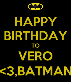 Poster: HAPPY BIRTHDAY TO VERO <3,BATMAN