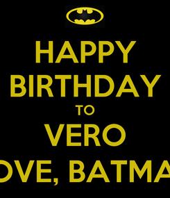 Poster: HAPPY BIRTHDAY TO VERO LOVE, BATMAN