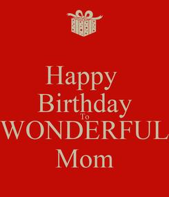 Poster: Happy  Birthday To WONDERFUL Mom