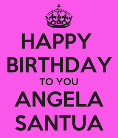 Poster: HAPPY  BIRTHDAY TO YOU ANGELA SANTUA