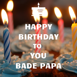 Poster: HAPPY BIRTHDAY TO  YOU BADE PAPA