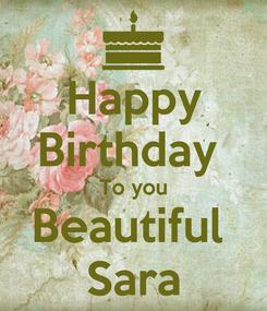 Poster: Happy Birthday  To you Beautiful  Sara