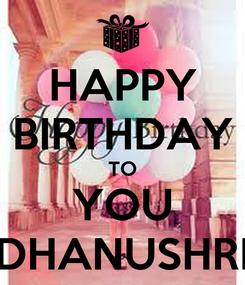Poster: HAPPY BIRTHDAY TO YOU DHANUSHRI