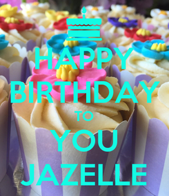 Poster: HAPPY BIRTHDAY TO YOU JAZELLE