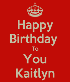 Poster: Happy Birthday  To You Kaitlyn