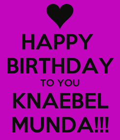 Poster: HAPPY  BIRTHDAY TO YOU KNAEBEL MUNDA!!!