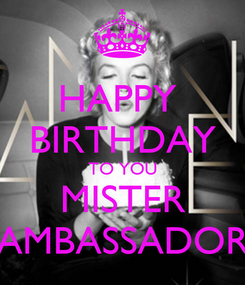 Poster: HAPPY  BIRTHDAY TO YOU MISTER AMBASSADOR