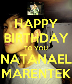 Poster: HAPPY BIRTHDAY TO YOU NATANAEL MARENTEK