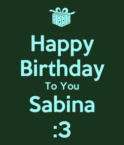 Poster: Happy Birthday To You Sabina :3